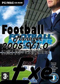Football Manager 2005 V1 0 All No Cd Fixed Exe Free