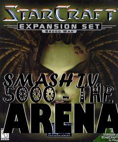 SMASH T V  5000 - THE ARENA map level StarCraft: Brood War