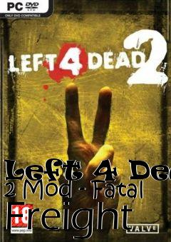 Box art for Left 4 Dead 2 Mod - Fatal Freight