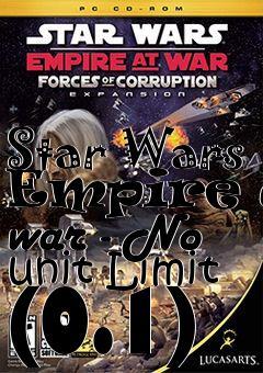 Star Wars Empire at war - No unit Limit (0 1) mod Star Wars: Empire