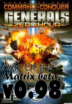 Axis Of the Matrix beta v0 98 mod Command and Conquer: Generals Zero
