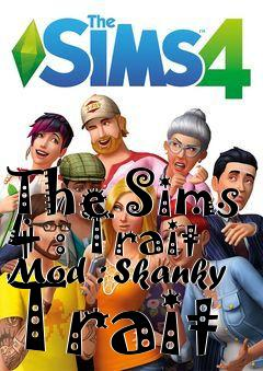 The Sims 4 : Trait Mod : Skanky Trait mod free download : LoneBullet