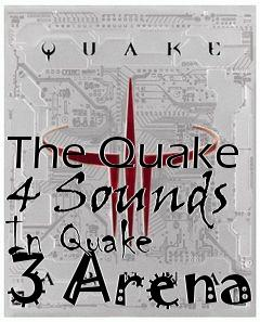 The Quake 4 Sounds In Quake 3 Arena mod Quake 3: Arena free