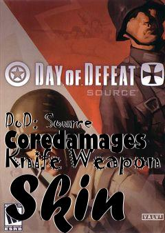 Box art for DoD: Source Coredamages Knife Weapon Skin