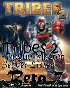Box art for Tribes 2 - Rogue Master Server Lister Beta 7
