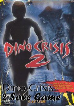 Dino Crisis 2 Save Game free download : LoneBullet